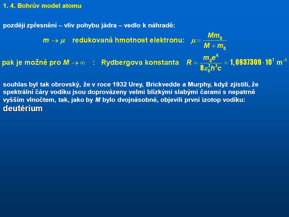 1. 4. Bohrův model atomu později zpřesnění – vliv pohybu jádra – vedlo k náhradě: