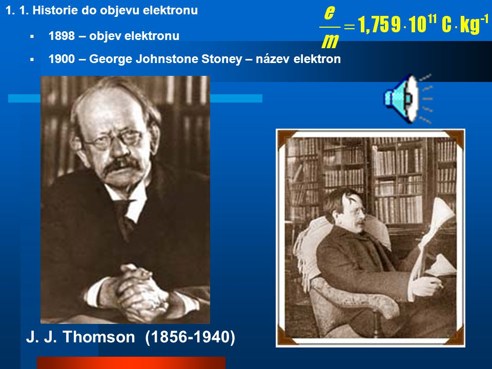 J. J. Thomson (1856-1940) 1. 1. Historie do objevu elektronu