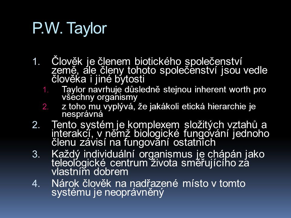 P.W. Taylor Člověk je členem biotického společenství země, ale členy tohoto společenství jsou vedle člověka i jiné bytosti.