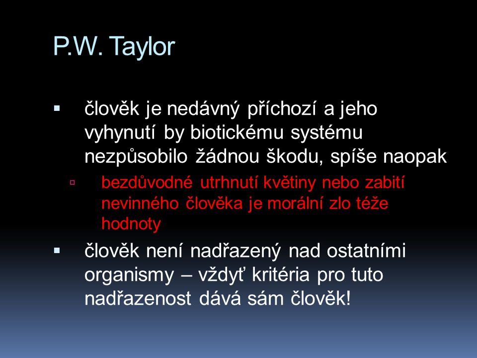 P.W. Taylor člověk je nedávný příchozí a jeho vyhynutí by biotickému systému nezpůsobilo žádnou škodu, spíše naopak.