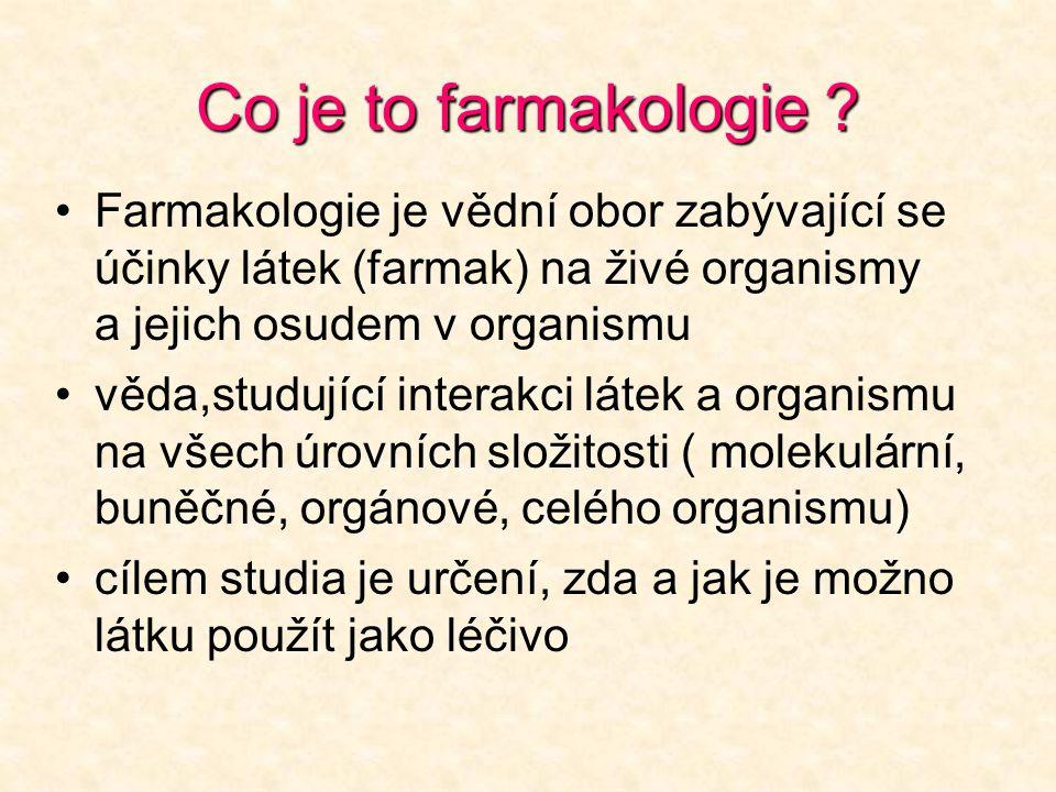 Co je to farmakologie Farmakologie je vědní obor zabývající se účinky látek (farmak) na živé organismy a jejich osudem v organismu.