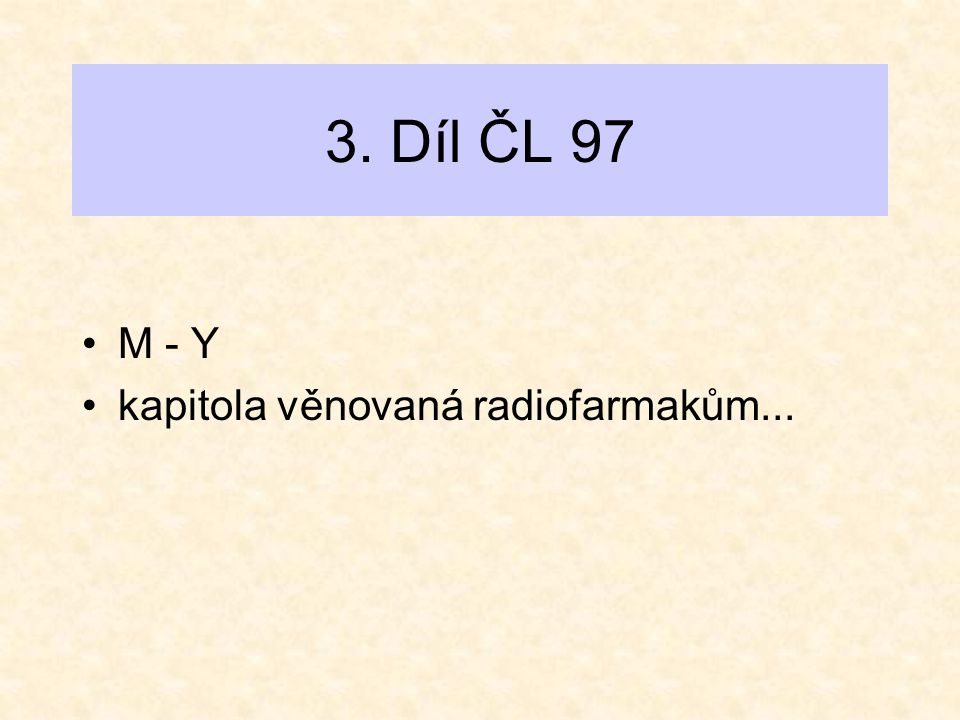 3. Díl ČL 97 M - Y kapitola věnovaná radiofarmakům...