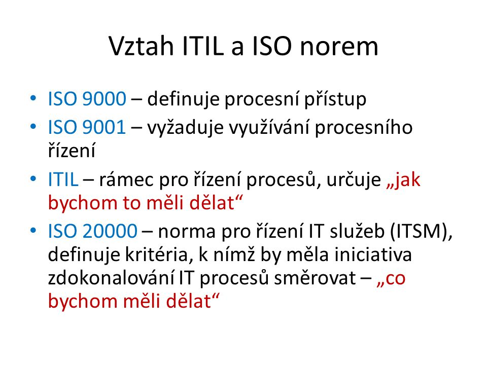 Vztah ITIL a ISO norem ISO 9000 – definuje procesní přístup