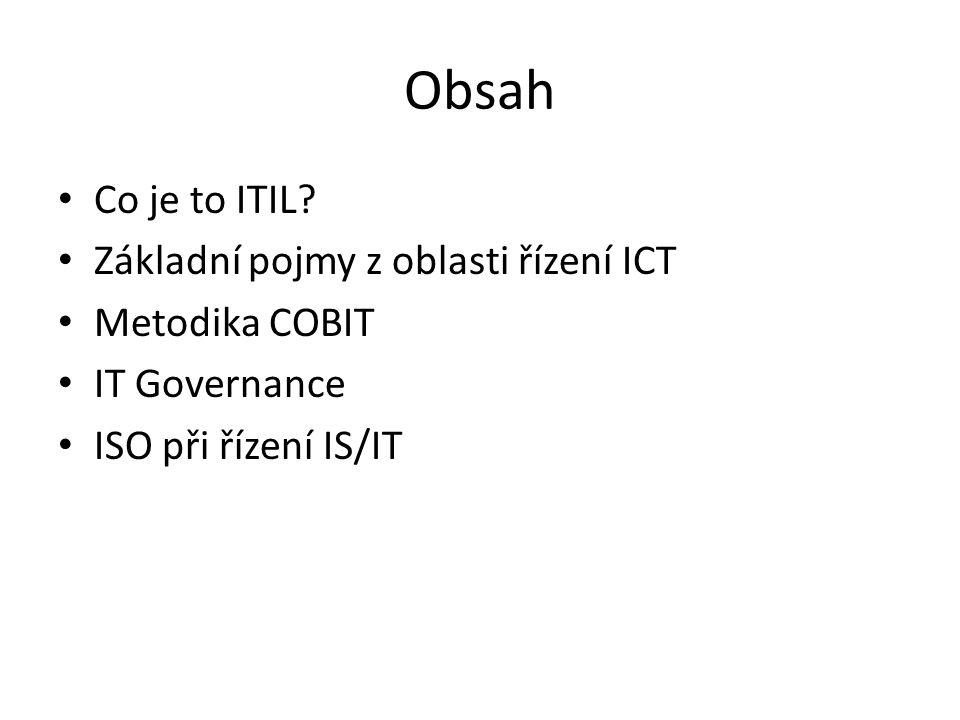 Obsah Co je to ITIL Základní pojmy z oblasti řízení ICT