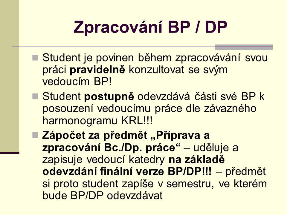Zpracování BP / DP Student je povinen během zpracovávání svou práci pravidelně konzultovat se svým vedoucím BP!