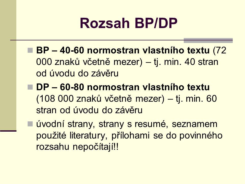 Rozsah BP/DP BP – 40-60 normostran vlastního textu (72 000 znaků včetně mezer) – tj. min. 40 stran od úvodu do závěru.