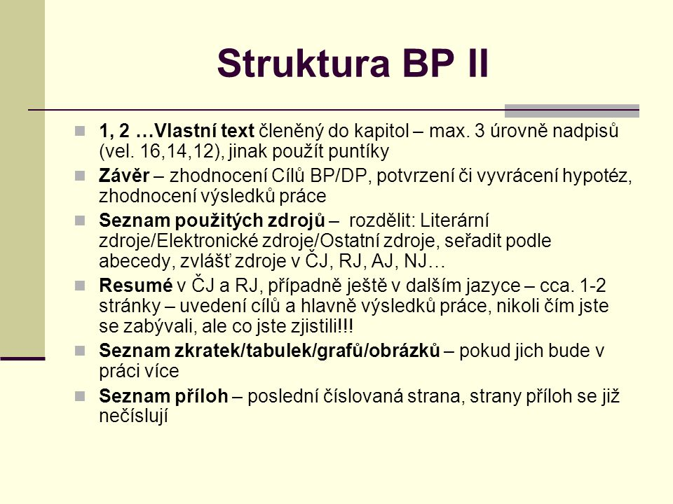 Struktura BP II 1, 2 …Vlastní text členěný do kapitol – max. 3 úrovně nadpisů (vel. 16,14,12), jinak použít puntíky.