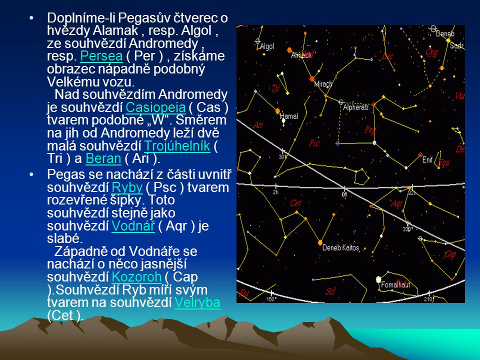 Doplníme-li Pegasův čtverec o hvězdy Alamak , resp