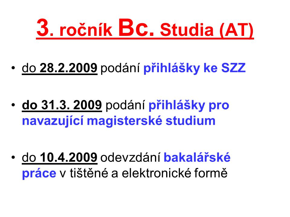 3. ročník Bc. Studia (AT) do 28.2.2009 podání přihlášky ke SZZ