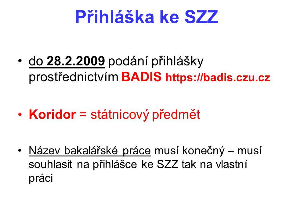 Přihláška ke SZZ do 28.2.2009 podání přihlášky prostřednictvím BADIS https://badis.czu.cz. Koridor = státnicový předmět.