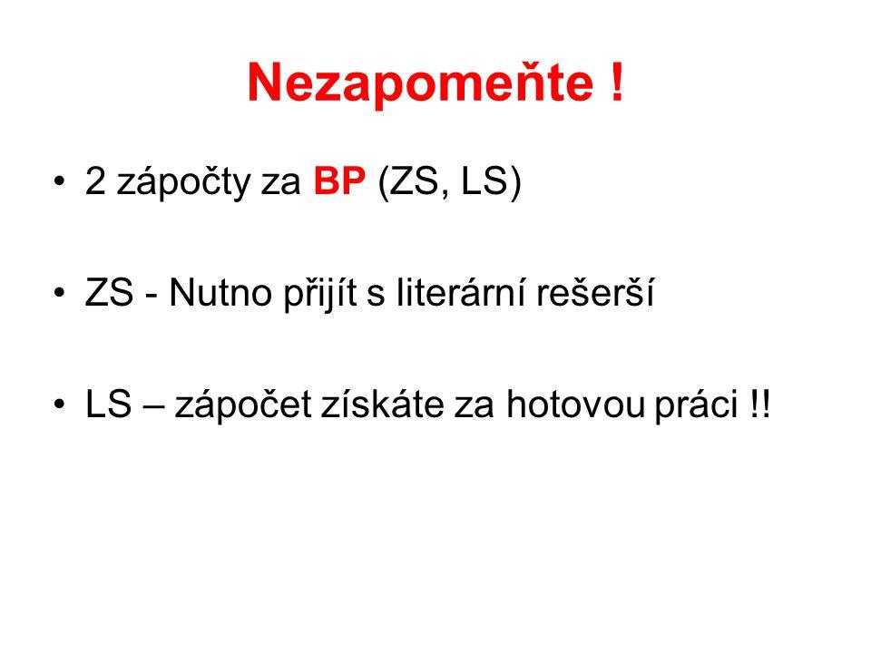 Nezapomeňte ! 2 zápočty za BP (ZS, LS)