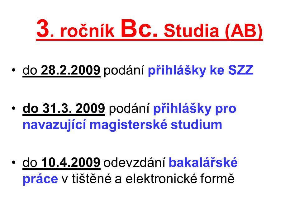 3. ročník Bc. Studia (AB) do 28.2.2009 podání přihlášky ke SZZ
