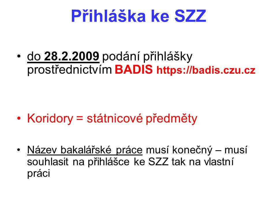 Přihláška ke SZZ do 28.2.2009 podání přihlášky prostřednictvím BADIS https://badis.czu.cz. Koridory = státnicové předměty.