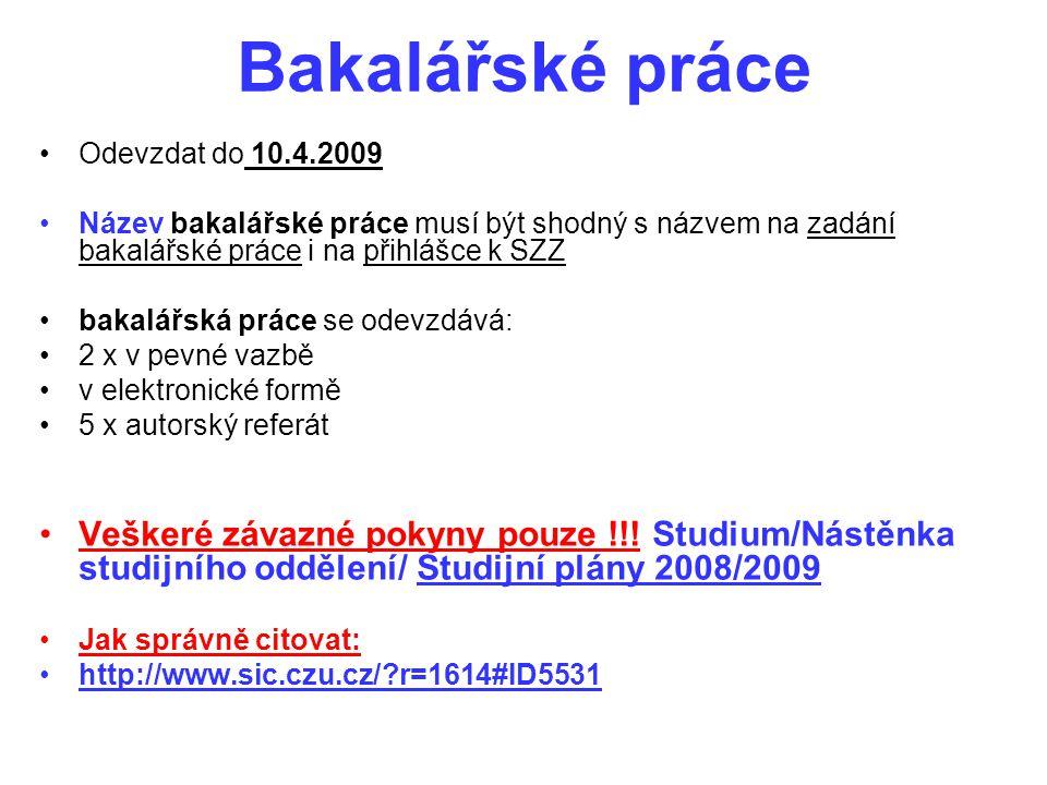 Bakalářské práce Odevzdat do 10.4.2009. Název bakalářské práce musí být shodný s názvem na zadání bakalářské práce i na přihlášce k SZZ.