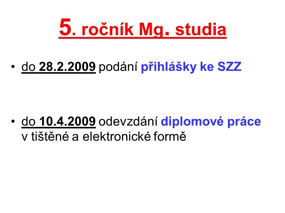 5. ročník Mg. studia do 28.2.2009 podání přihlášky ke SZZ