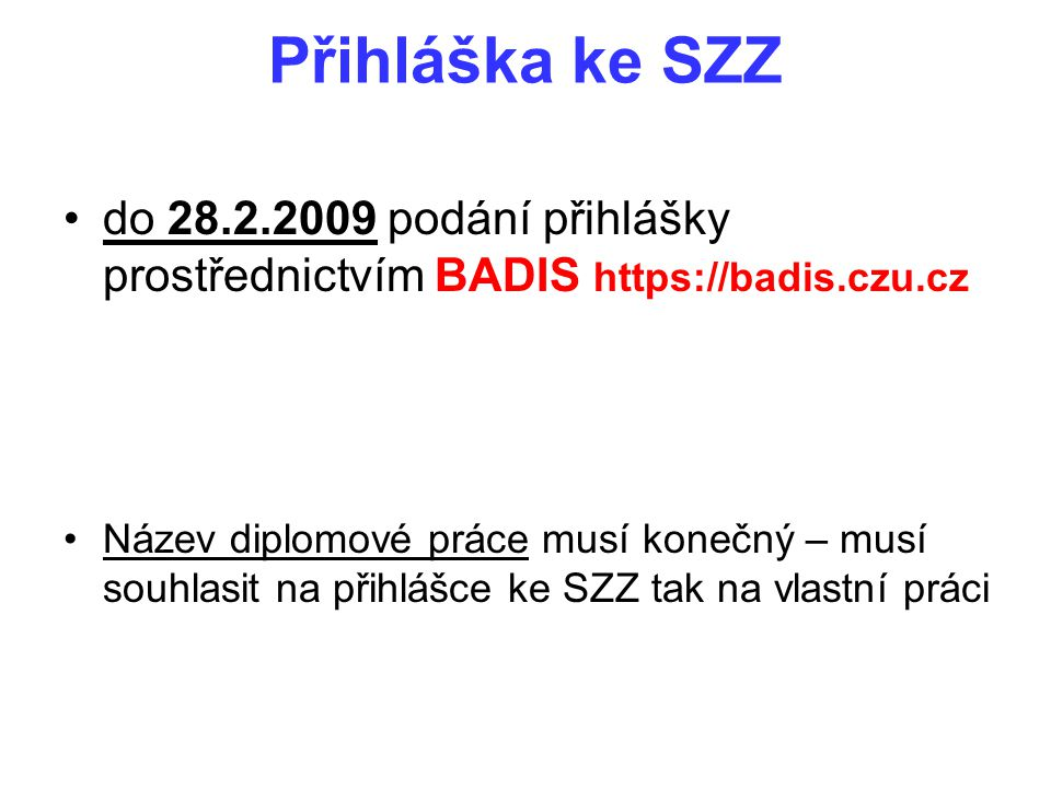 Přihláška ke SZZ do 28.2.2009 podání přihlášky prostřednictvím BADIS https://badis.czu.cz.