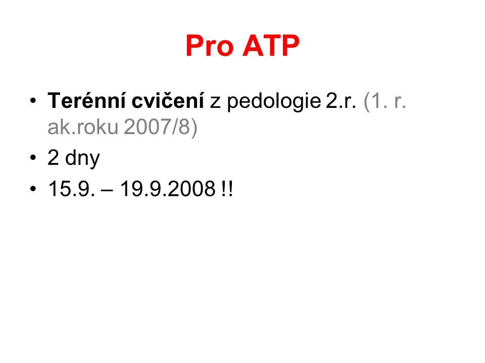 Pro ATP Terénní cvičení z pedologie 2.r. (1. r. ak.roku 2007/8) 2 dny
