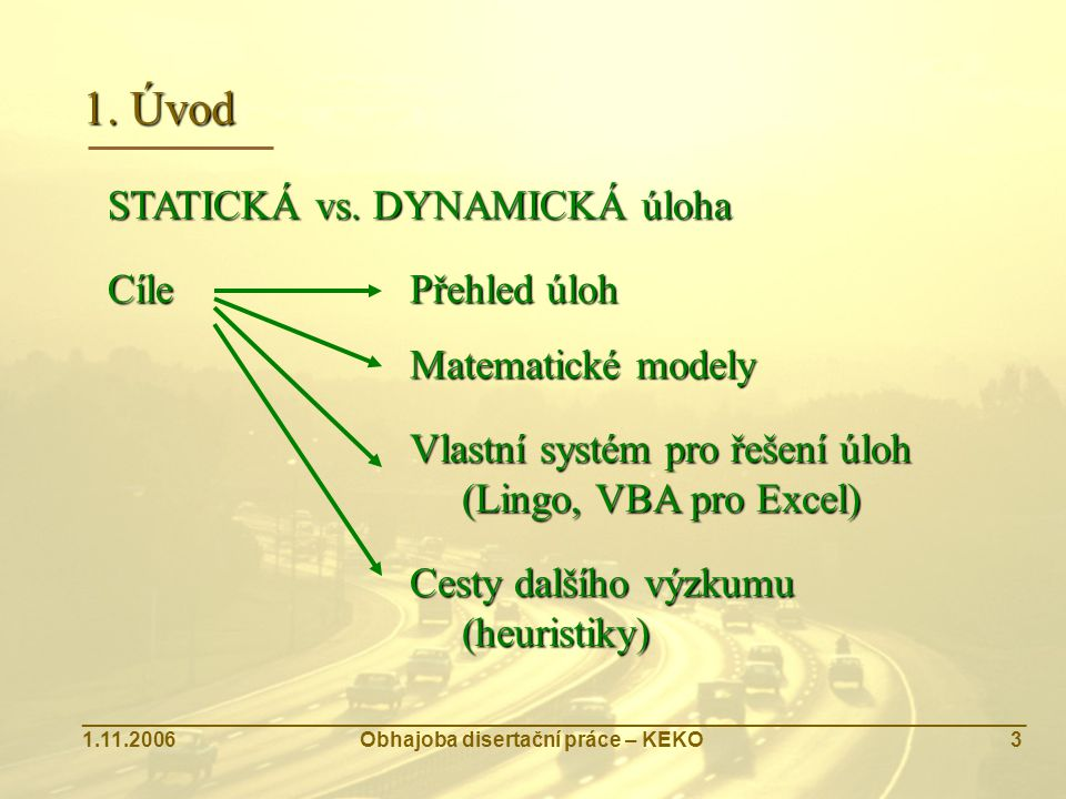 1. Úvod STATICKÁ vs. DYNAMICKÁ úloha Cíle Přehled úloh