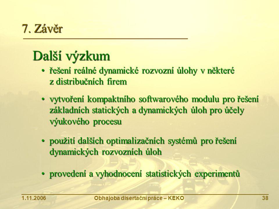 7. Závěr Další výzkum. řešení reálné dynamické rozvozní úlohy v některé z distribučních firem.
