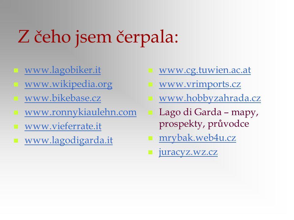 Z čeho jsem čerpala: www.lagobiker.it www.wikipedia.org