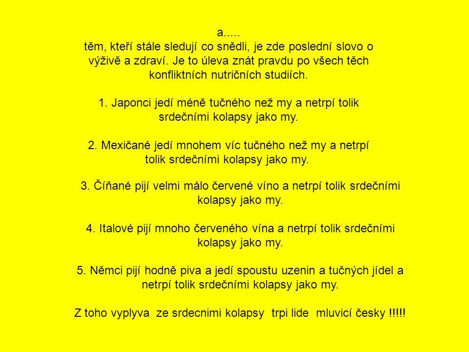 Z toho vyplyva ze srdecnimi kolapsy trpi lide mluvicí česky !!!!!