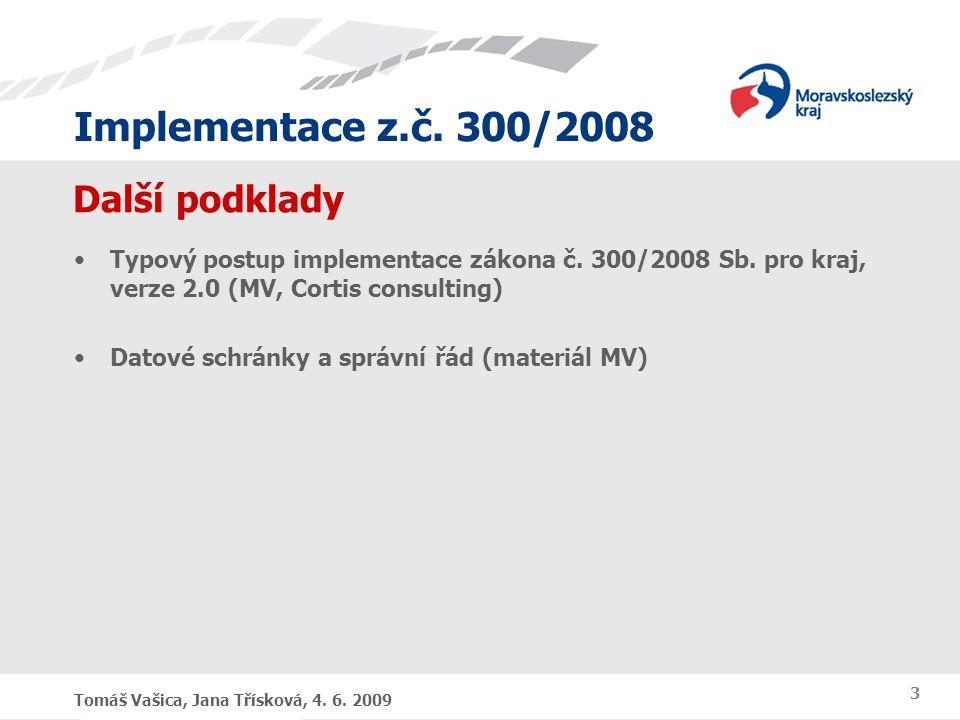 Další podklady Typový postup implementace zákona č. 300/2008 Sb. pro kraj, verze 2.0 (MV, Cortis consulting)