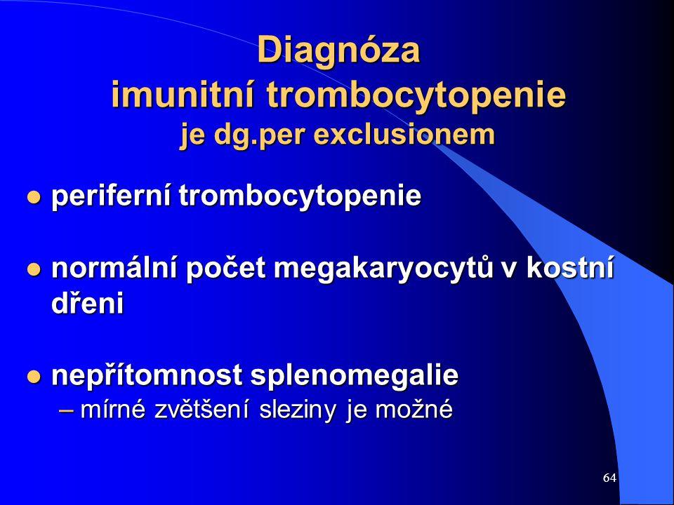 Diagnóza imunitní trombocytopenie je dg.per exclusionem