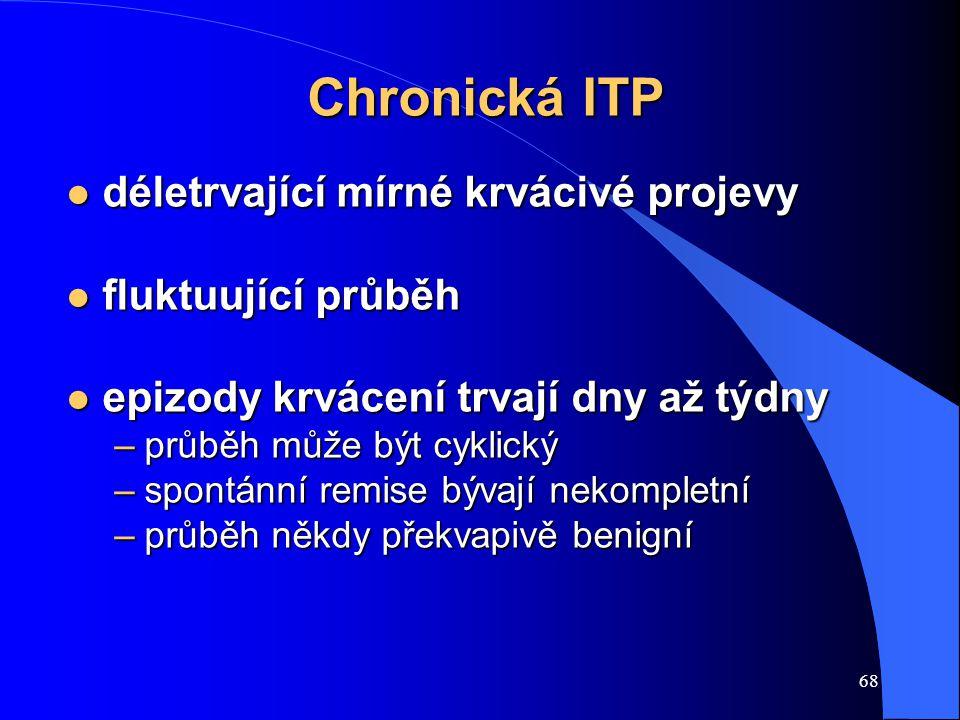 Chronická ITP déletrvající mírné krvácivé projevy fluktuující průběh
