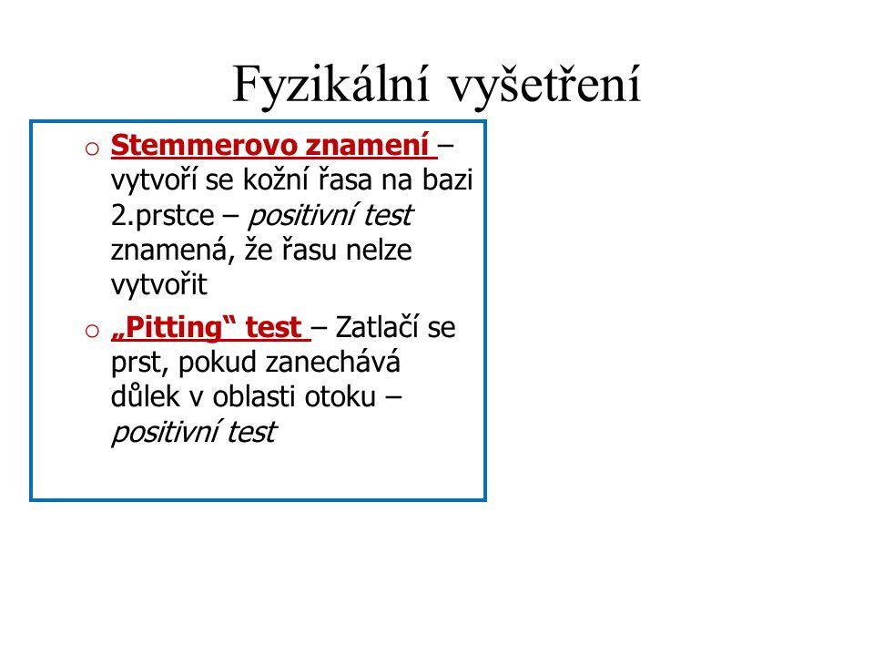 Fyzikální vyšetření Stemmerovo znamení – vytvoří se kožní řasa na bazi 2.prstce – positivní test znamená, že řasu nelze vytvořit.