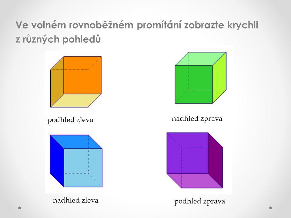 Ve volném rovnoběžném promítání zobrazte krychli z různých pohledů