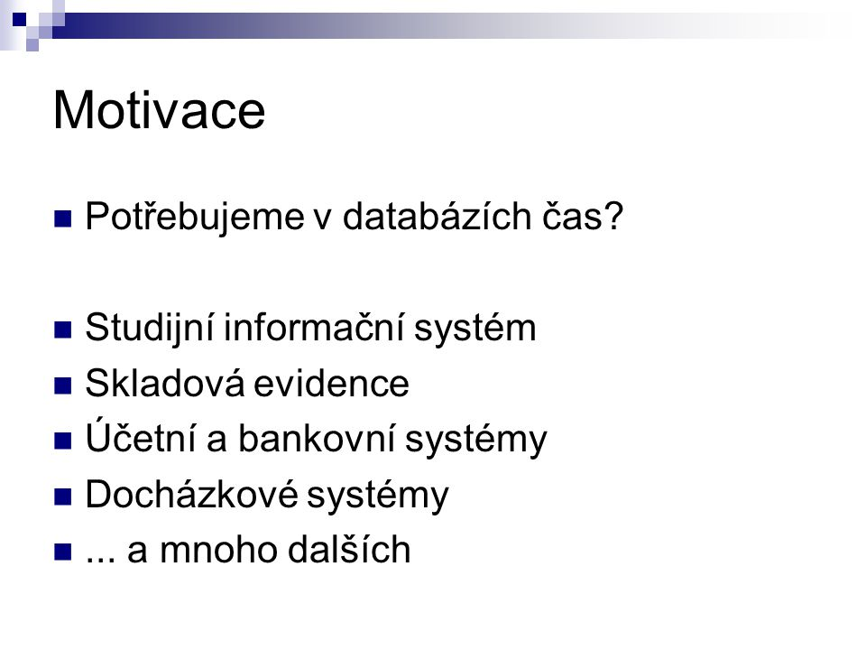 Motivace Potřebujeme v databázích čas Studijní informační systém