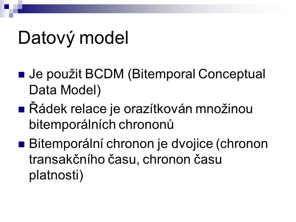 Datový model Je použit BCDM (Bitemporal Conceptual Data Model)