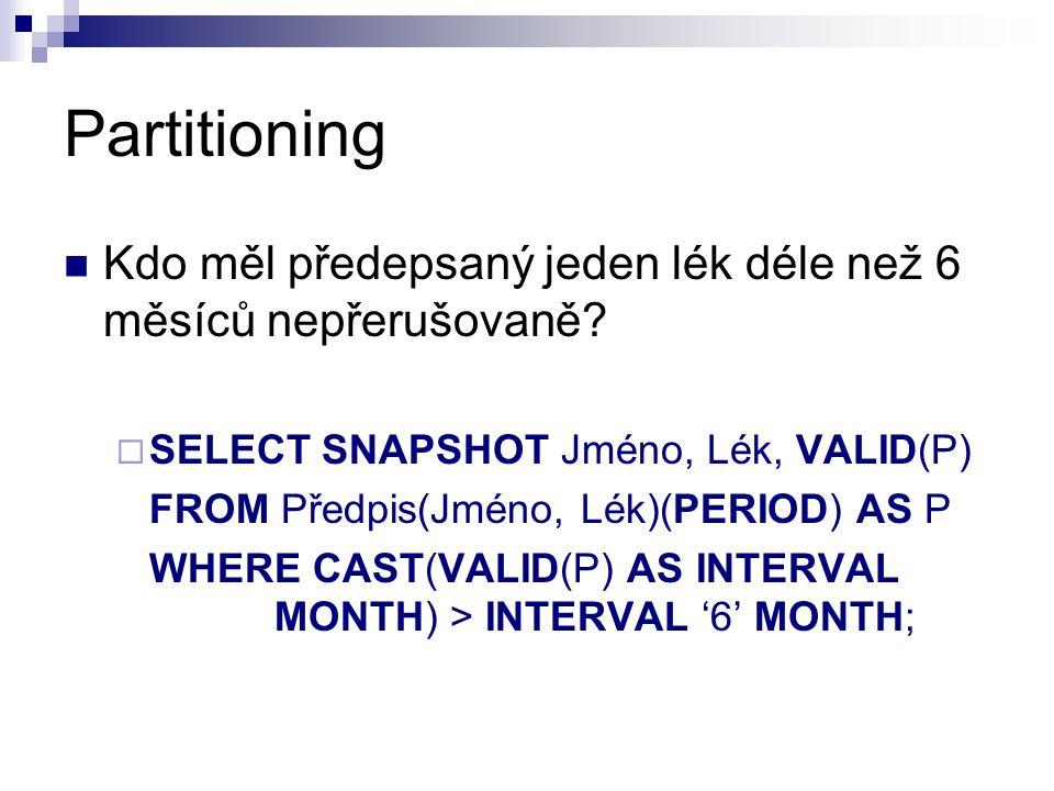 Partitioning Kdo měl předepsaný jeden lék déle než 6 měsíců nepřerušovaně SELECT SNAPSHOT Jméno, Lék, VALID(P)