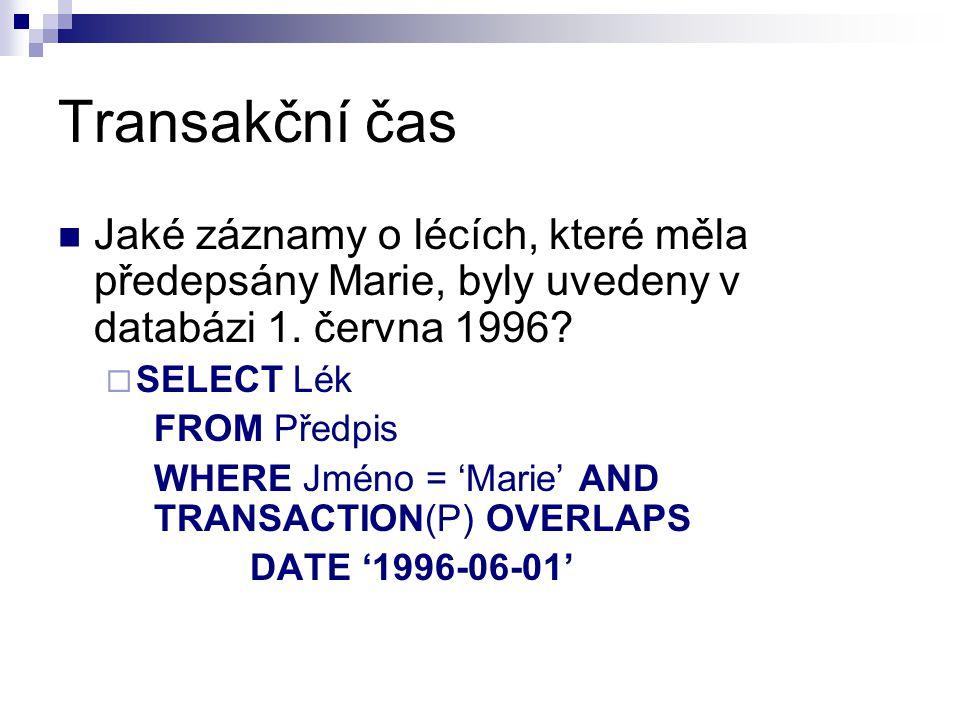 Transakční čas Jaké záznamy o lécích, které měla předepsány Marie, byly uvedeny v databázi 1. června 1996