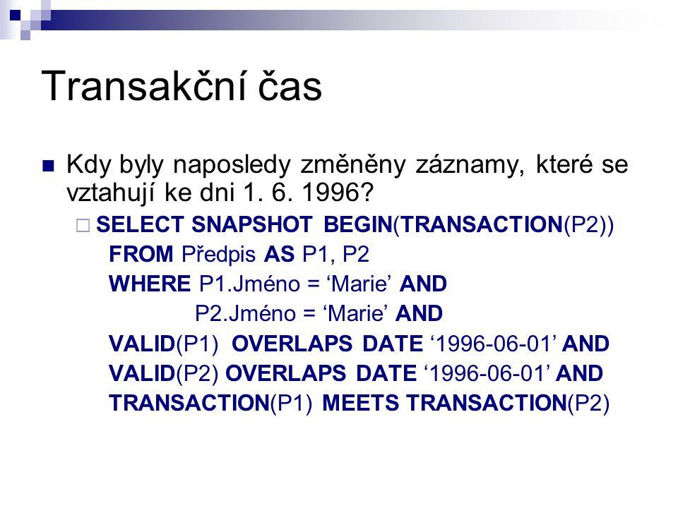 Transakční čas Kdy byly naposledy změněny záznamy, které se vztahují ke dni 1. 6. 1996 SELECT SNAPSHOT BEGIN(TRANSACTION(P2))
