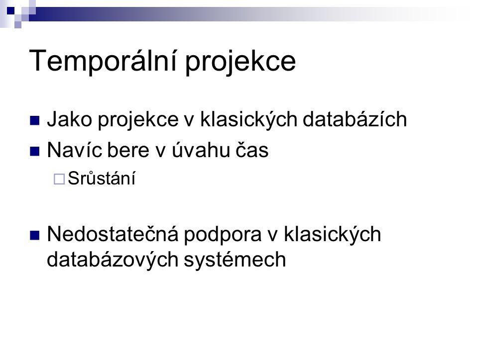 Temporální projekce Jako projekce v klasických databázích