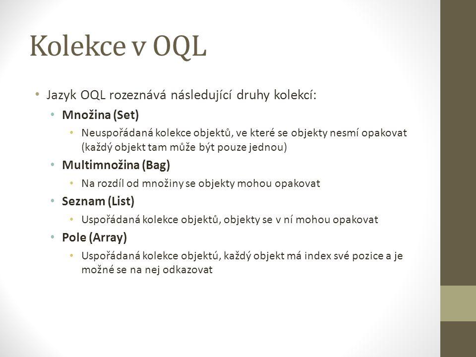Kolekce v OQL Jazyk OQL rozeznává následující druhy kolekcí: