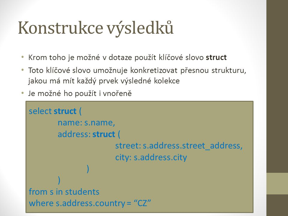 Konstrukce výsledků select struct ( name: s.name, address: struct (