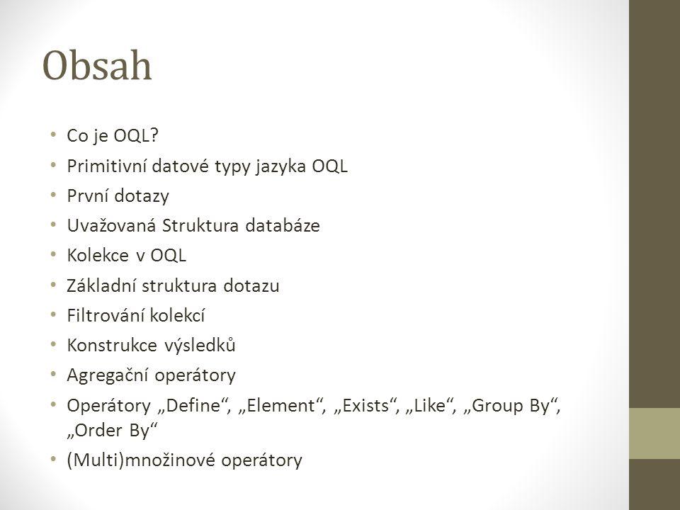 Obsah Co je OQL Primitivní datové typy jazyka OQL První dotazy