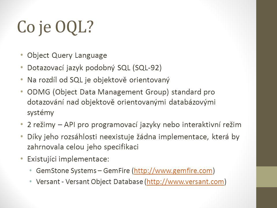 Co je OQL Object Query Language Dotazovací jazyk podobný SQL (SQL-92)