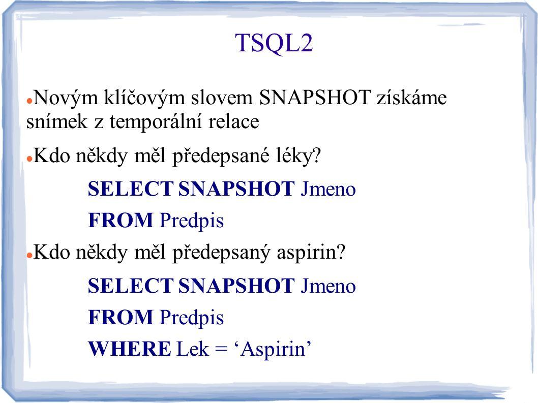 TSQL2 Novým klíčovým slovem SNAPSHOT získáme snímek z temporální relace. Kdo někdy měl předepsané léky