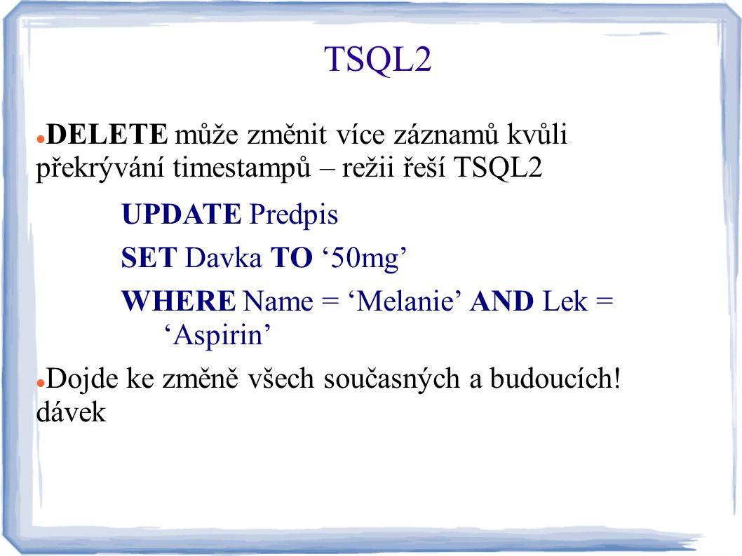 TSQL2 DELETE může změnit více záznamů kvůli překrývání timestampů – režii řeší TSQL2. UPDATE Predpis.