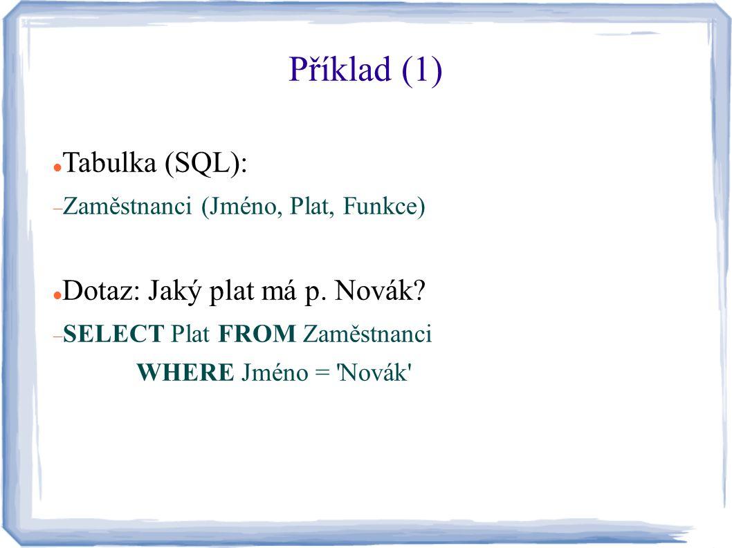 Příklad (1) Tabulka (SQL): Dotaz: Jaký plat má p. Novák