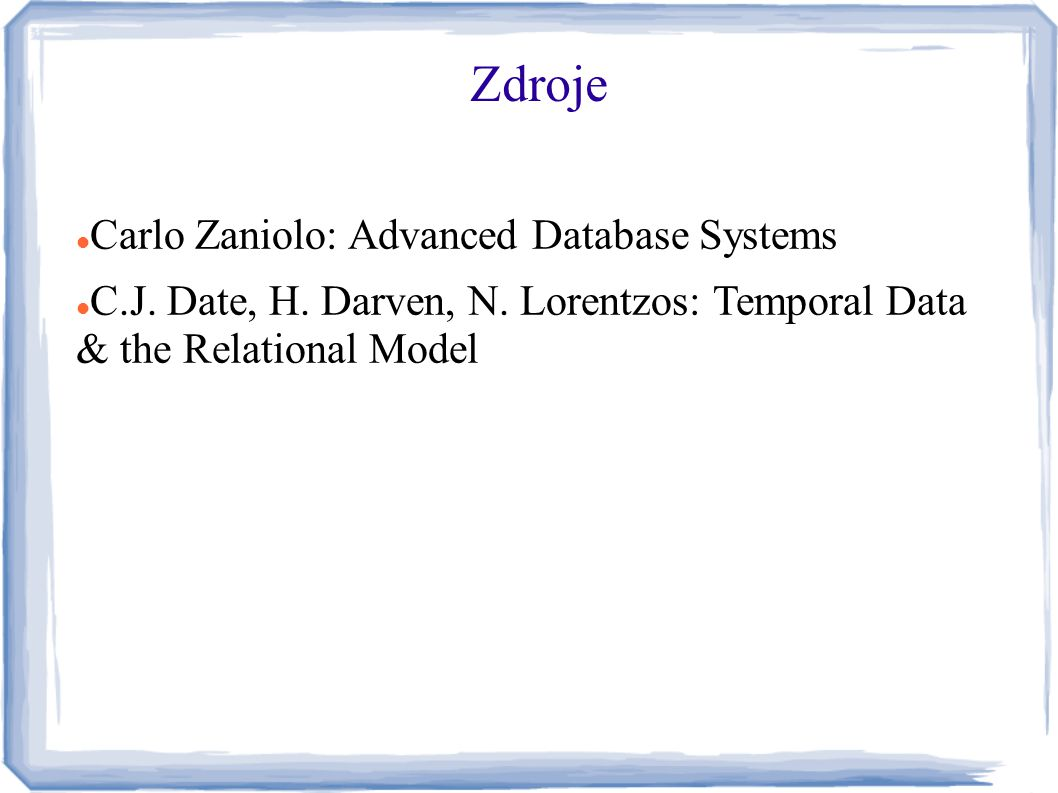 Zdroje Carlo Zaniolo: Advanced Database Systems