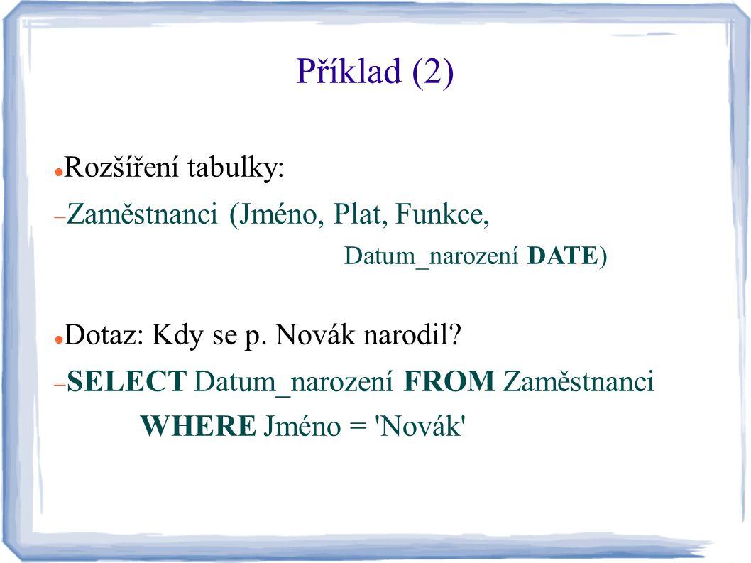 Příklad (2) Rozšíření tabulky: Zaměstnanci (Jméno, Plat, Funkce,