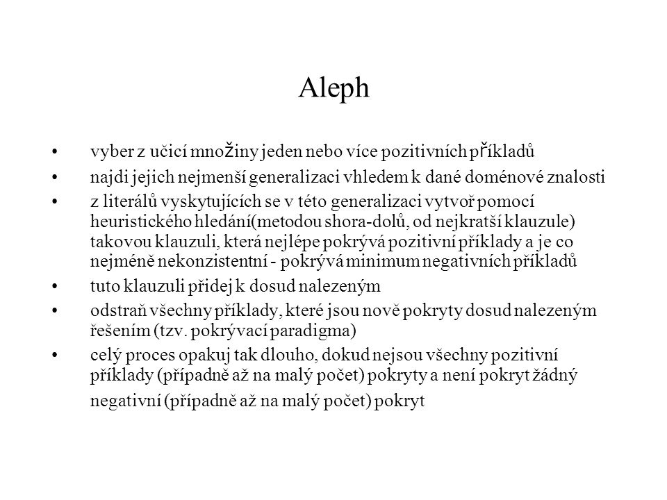 Aleph vyber z učicí množiny jeden nebo více pozitivních příkladů