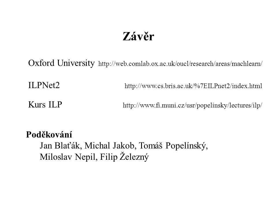 Závěr Oxford University http://web.comlab.ox.ac.uk/oucl/research/areas/machlearn/