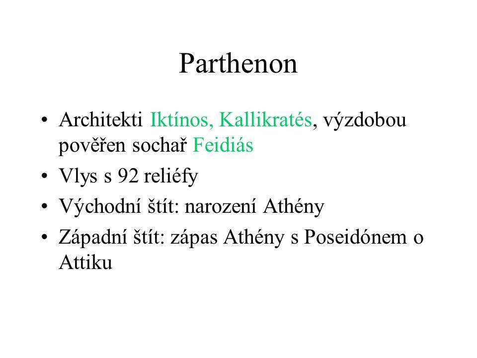 Parthenon Architekti Iktínos, Kallikratés, výzdobou pověřen sochař Feidiás. Vlys s 92 reliéfy. Východní štít: narození Athény.