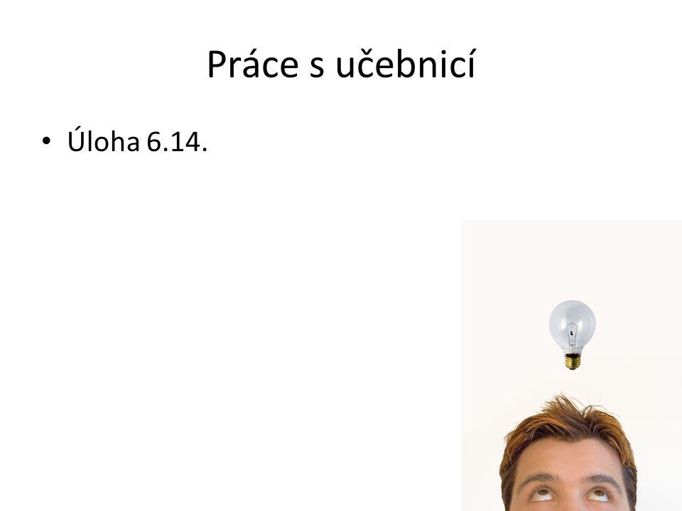 Práce s učebnicí Úloha 6.14.
