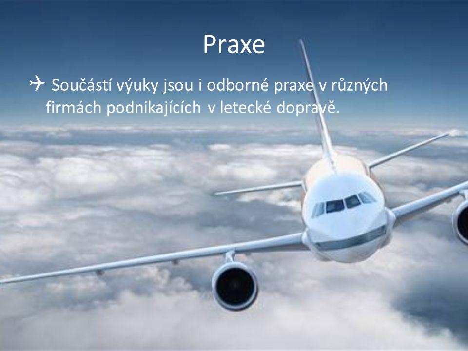 Praxe Součástí výuky jsou i odborné praxe v různých firmách podnikajících v letecké dopravě.